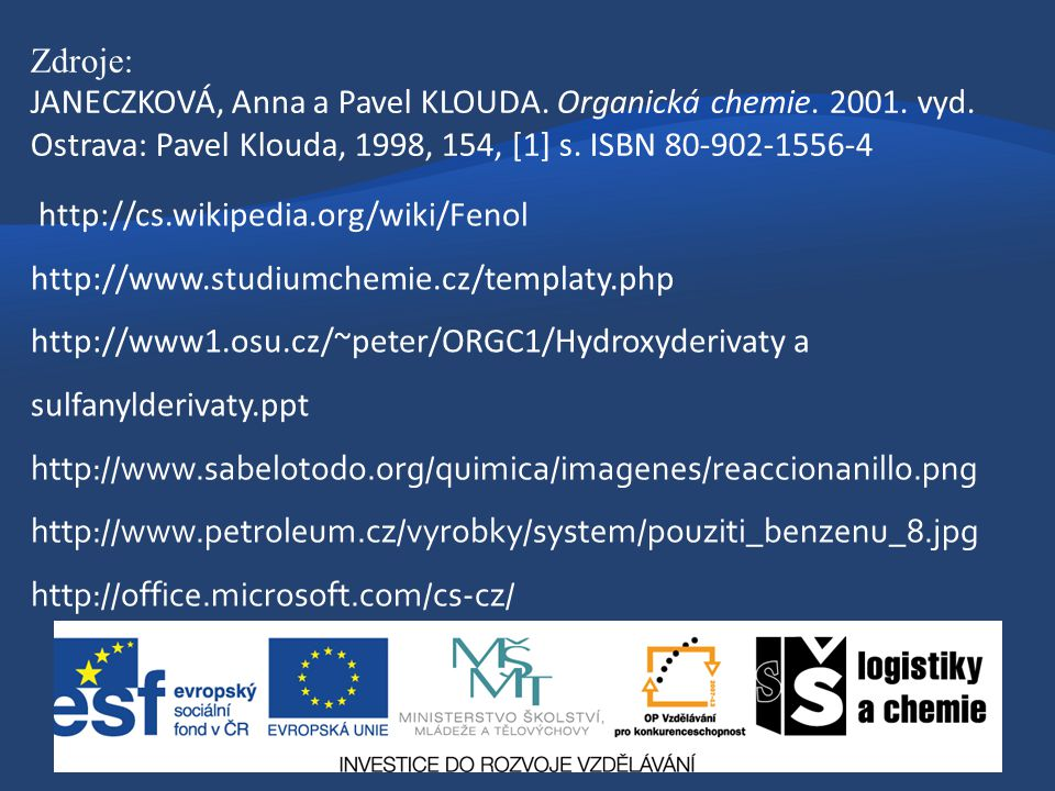Zdroje: JANECZKOVÁ, Anna a Pavel KLOUDA. Organická chemie. 2001. vyd. Ostrava: Pavel Klouda, 1998, 154, [1] s. ISBN 80-902-1556-4.